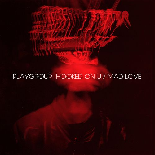 Hooked on U / Mad Love - Single by Playgroup