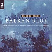 Balkan Blue (Disc One: A Night in Skopje - Disc Two: Jazz Suite for Orchestra and Soloist) by Dusko Goykovich