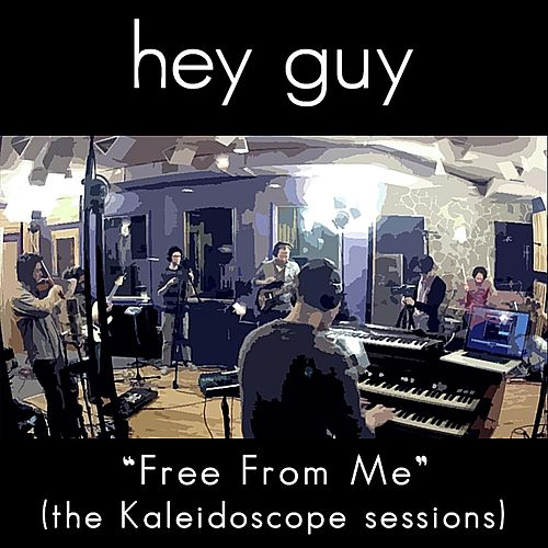 Free from Me (The Kaleidoscope Sessions) by Hey Guy