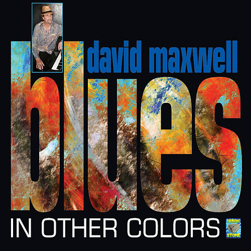 Blues In Other Colors by David Maxwell
