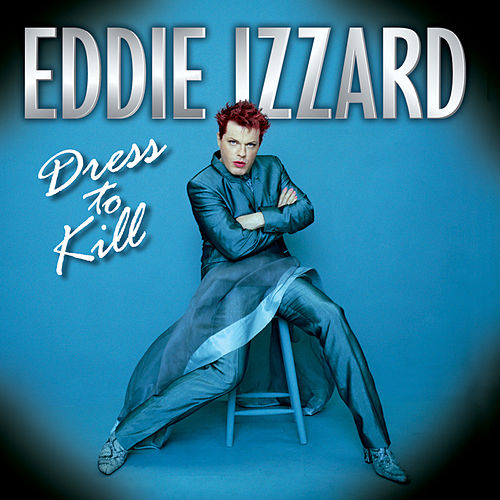 Dress To Kill by Eddie Izzard