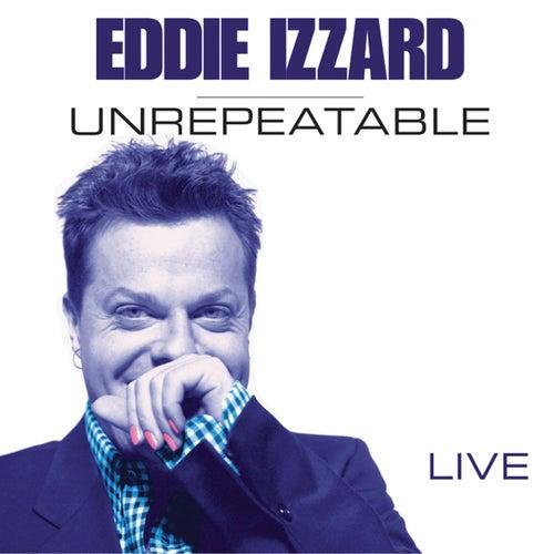Unrepeatable by Eddie Izzard