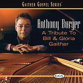A Tribute To Bill And Gloria Gaither by Anthony Burger