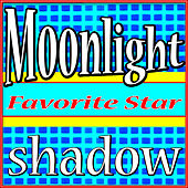Moonlight Shadow by Favorite Star