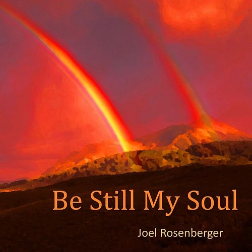 Be Still My Soul by Joel Rosenberger