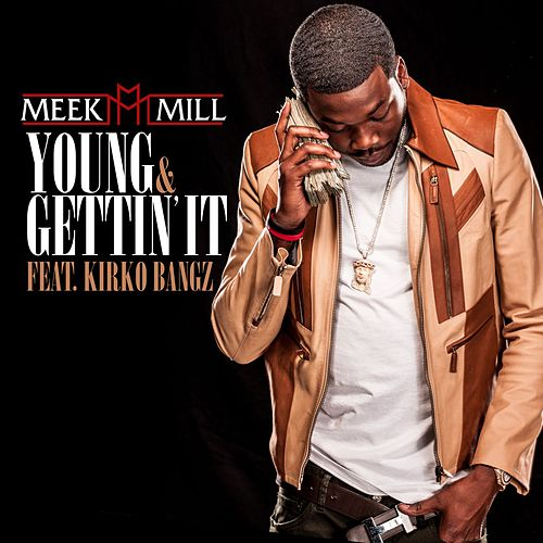 Young & Gettin' It (feat. Kirko Bangz) by Meek Mill