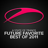 A State Of Trance - Future Favorite Best Of 2011 by Various Artists