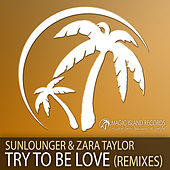 Try To Be Love (Remixes) by Sunlounger