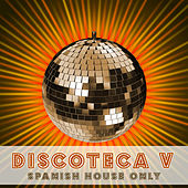 Discoteca V - Spanish House Only by Various Artists