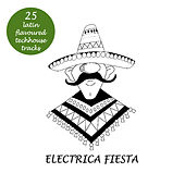 Electrica Fiesta - Latin Flavoured Techouse Tracks by Various Artists