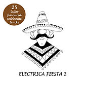 Electrica Fiesta 2 - Latin Flavoured Techouse Tracks by Various Artists