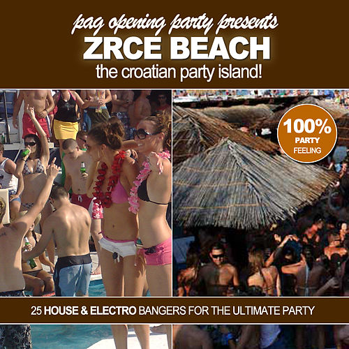 Pag Opening Party pres. Zrce Beach! - The Croatian Party Island! by Various Artists