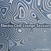 Electro Chill Lounge Session by Various Artists