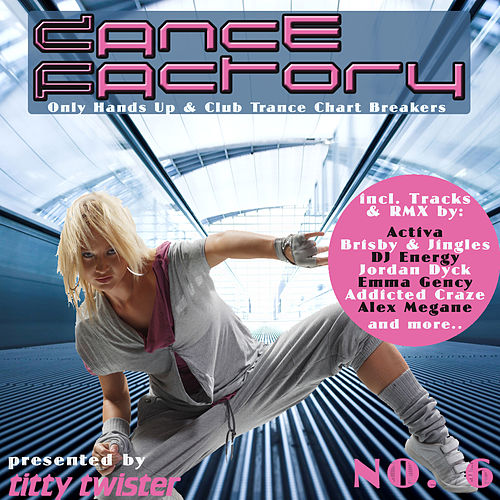Dance Factory No. 6 - Only Hands Up & Club Trance Chart Breakers by Various Artists