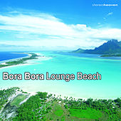 Bora Bora Lounge Beach by Various Artists