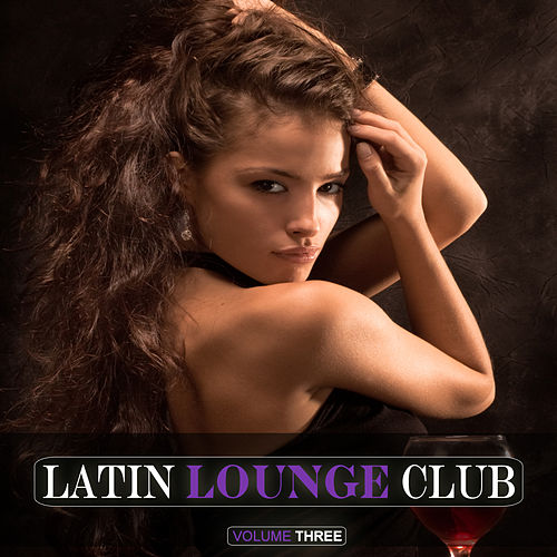 Latin Lounge Club, Vol. 3 by Various Artists
