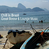 Chill In Brazil | Great Bossa & Lounge Music by Various Artists