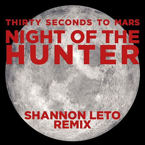Night of the Hunter (Shannon Leto Remix) by 30 Seconds To Mars