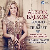 Sound the Trumpet - Royal Music of Purcell and Handel by Alison Balsom