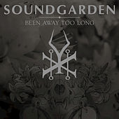Been Away Too Long by Soundgarden