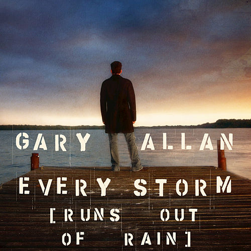 Every Storm (Runs Out Of Rain) by Gary Allan