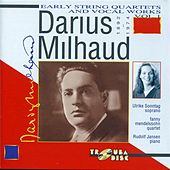 Milhaud: Early String Quartets & Vocal Works, Vol. 1 by Various Artists
