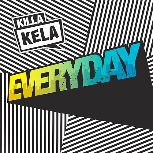Everyday by Killa Kela