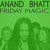 Friday Magic EP by Anand Bhatt