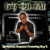 It's On Me (feat. Rey T) - Single by Special Request