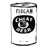 Cheap Beer - Single by FIDLAR