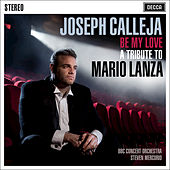 Be My Love - A Tribute To Mario Lanza by Joseph Calleja