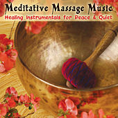 Meditative Massage Music: Healing Instrumentals for Peace & Quiet by Various Artists