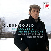 Glenn Gould - The Acoustic Orchestrations - Works by Scriabin and Sibelius by Glenn Gould