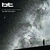 If the Stars Are Eternal So Are You and I von BT