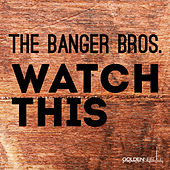 Watch This by The Banger Bros