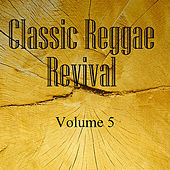 Classic Reggae Revival Vol 5 by Various Artists