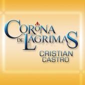 Corona De Lágrimas by Cristian Castro