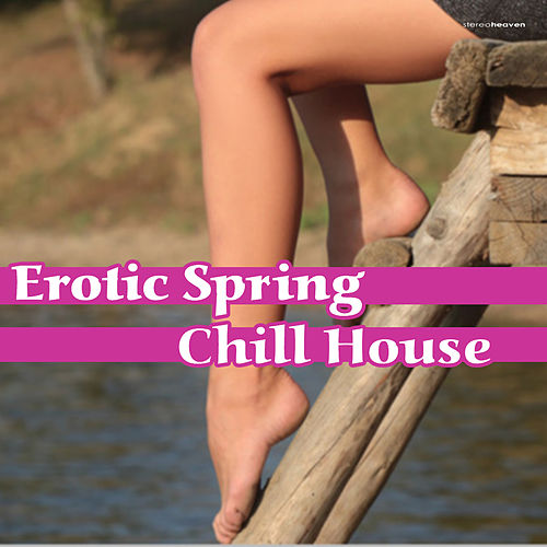 Erotic Spring Chill House by Various Artists