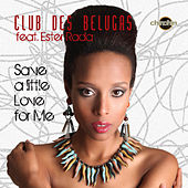 Save a Little Love for Me by Club Des Belugas