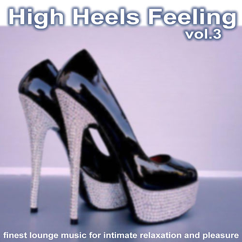 High Heels Feeling, Vol. 3 - Finest Lounge Music for Intimate Relaxation and Pleasure by Various Artists