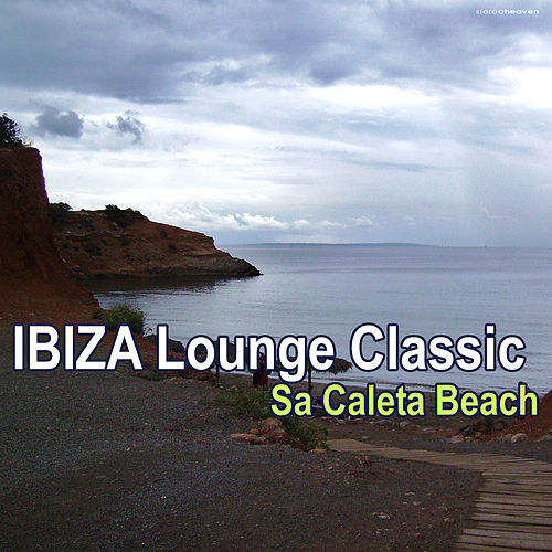 Ibiza Lounge Classic - Sa Caleta Beach by Various Artists