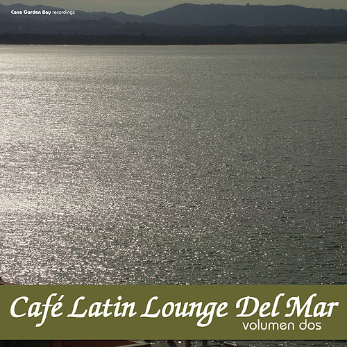 Café Latin Lounge del Mar, Vol. 2 by Various Artists