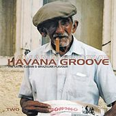 Havana Groove Vol.2 - The Latin, Cuban & Brazilian Flavour by Various Artists