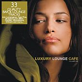 Luxury Lounge Cafe Vol. 1 - 33 Quality Bar & Lounge Tracks by Various Artists