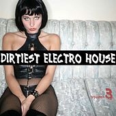Dirtiest Electro House Vol. 3 by Various Artists