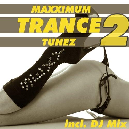 Maxximum Trance Tunez 2 (incl. DJ Mix) by Various Artists