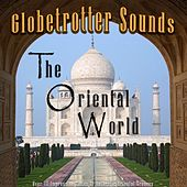 Globetrotter Sounds: The Oriental World by Various Artists