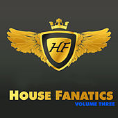 House Fanatics - Volume Three by Various Artists
