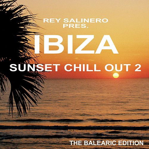 Rey Salinero pres. Ibiza Sunset Chill Out 2 by Various Artists