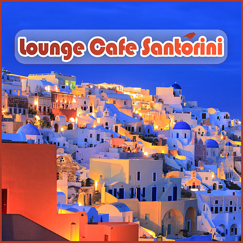 Lounge Cafe Santorini by Various Artists